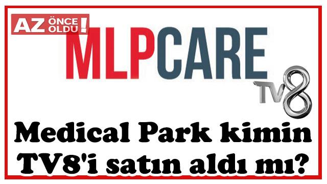 Medical Park kimin, TV8'i satın aldı mı?