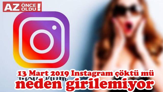13 Mart 2019 Instagram çöktü mü, neden girilemiyor