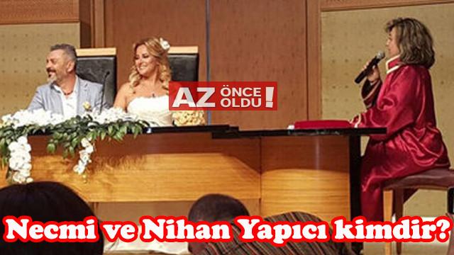 Necmi ve Nihan Yapıcı kimdir, kaç yaşında, kaç yıldır evliler?