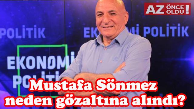 Mustafa Sönmez kimdir, neden gözaltına alındı?