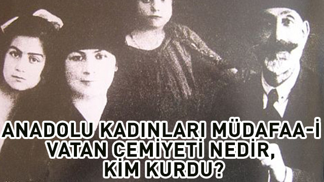 Anadolu kadınları müdafaa-i vatan cemiyeti nedir, kim kurdu, üyeleri kimler?