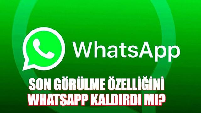 Son görülme özelliğini WhatsApp kaldırdı mı? Whatsapp son görülme neden yok?