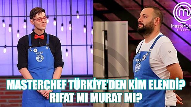 MasterChef Türkiye'den kim elendi? Rıfat mı Murat mı?