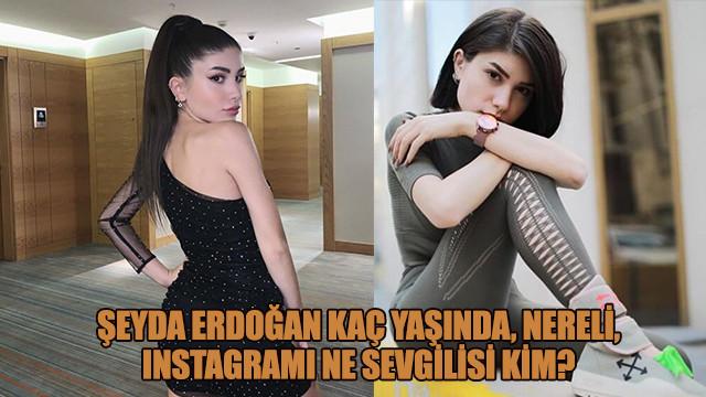 Şeyda Erdoğan kaç yaşında, nereli, ınstagramı ne sevgilisi kim?