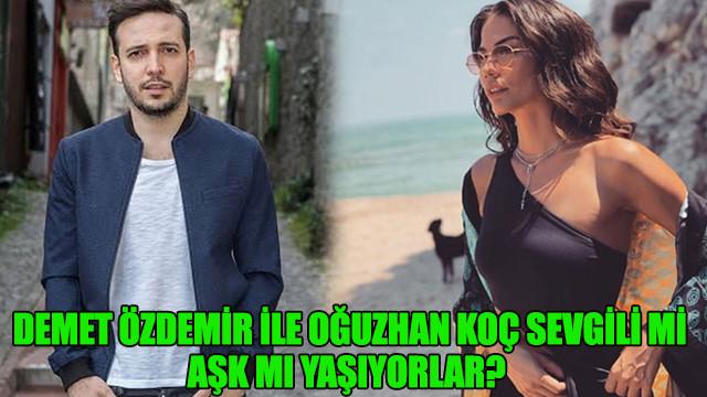 Demet Özdemir ile Oğuzhan Koç sevgili mi, aşk mı yaşıyorlar?