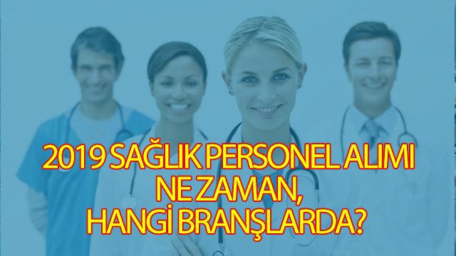 2019 sağlık personel alımı ne zaman, hangi branşlarda?