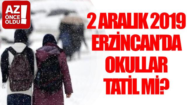 2 Aralık 2019 Erzincan'da okullar tatil mi?