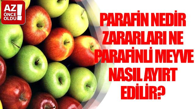 Parafin nedir, zararları ne? Parafinli meyve nasıl ayırt edilir?