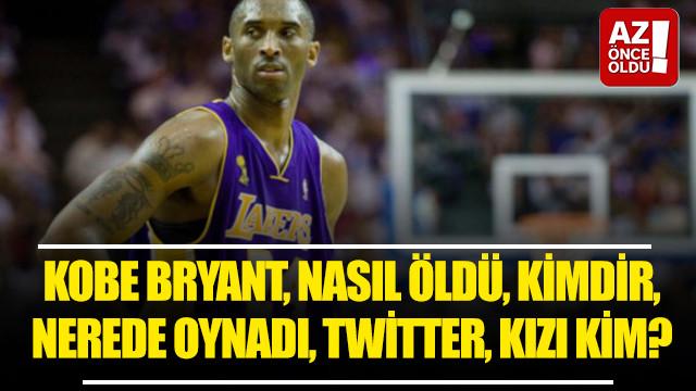 Kobe Bryant, nasıl öldü, kimdir, nerede oynadı, Twitter, kızı kim?