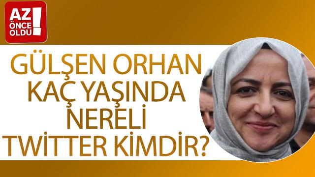 Gülşen Orhan kaç yaşında, nereli, Twitter, kimdir?