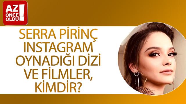 Serra Pirinç ınstagram, oynadığı dizi ve filmler, kimdir?