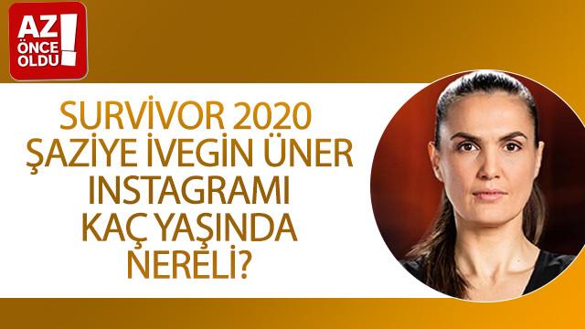Survivor 2020 Şaziye İvegin Üner Instagramı, kaç yaşında, nereli?