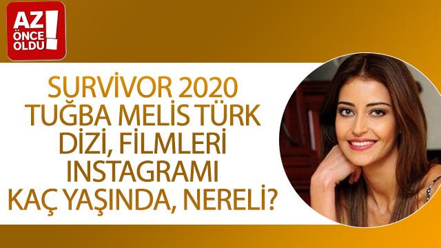 Survivor 2020 Tuğba Melis Türk dizi, filmleri Instagramı, kaç yaşında, nereli?