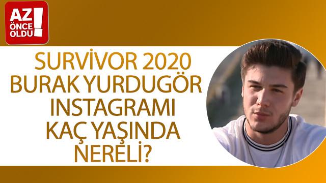 Survivor 2020 Burak Yurdugör Instagramı, kaç yaşında, nereli?