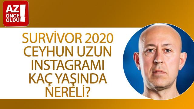 Survivor 2020 Ceyhun Uzun Instagramı, kaç yaşında, nereli?