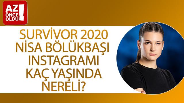 Survivor 2020 Nisa Bölükbaşı Instagramı, kaç yaşında, nereli?