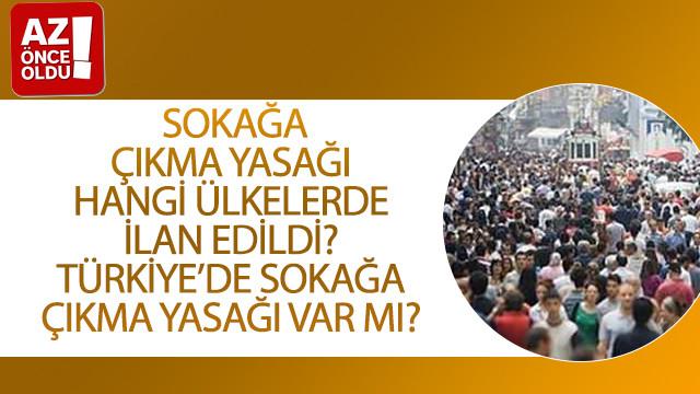Sokağa çıkma yasağı hangi ülkelerde ilan edildi? Türkiye'de sokağa çıkma yasağı var mı?