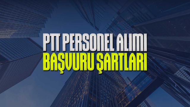 55 bin PTT personel alımı başvurusu nasıl yapılır, şartları neler?