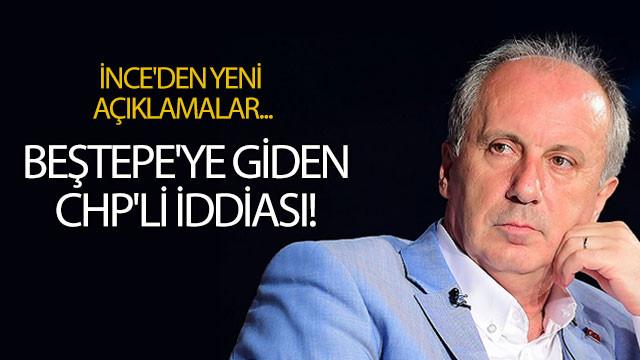 Beştepe'ye giden CHP'li iddiası! İnce'den yeni açıklamalar