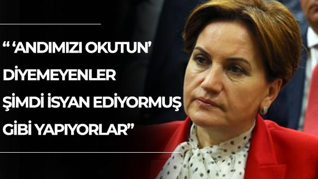 İYİ Parti lideri Akşener: 'Andımızı okutun' diyemeyenler şimdi isyan ediyormuş gibi yapıyorlar