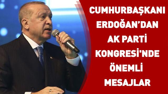 Cumhurbaşkanı Erdoğan'dan AK Parti Kongresi'nde önemli mesajlar
