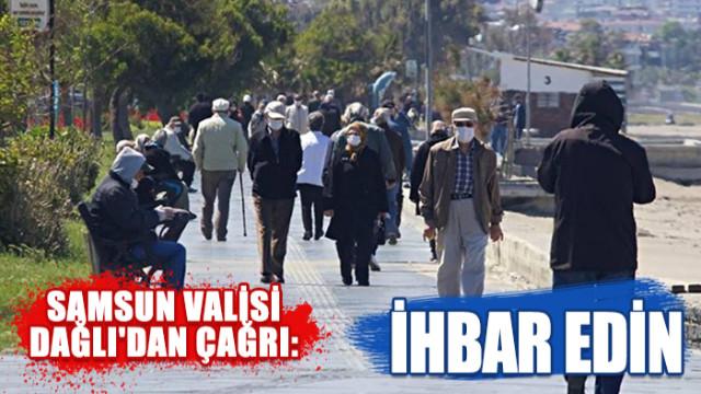 Samsun Valisi Dağlı'dan çağrı: İhbar edin
