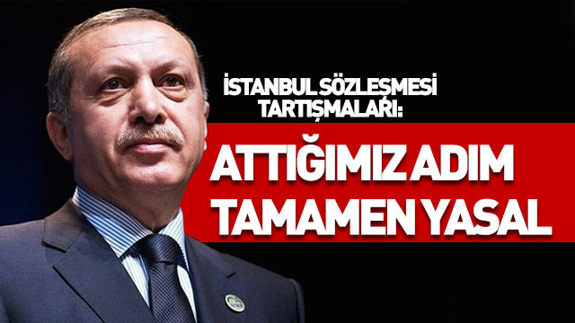 Erdoğan: Attığımız adım tamamen yasal