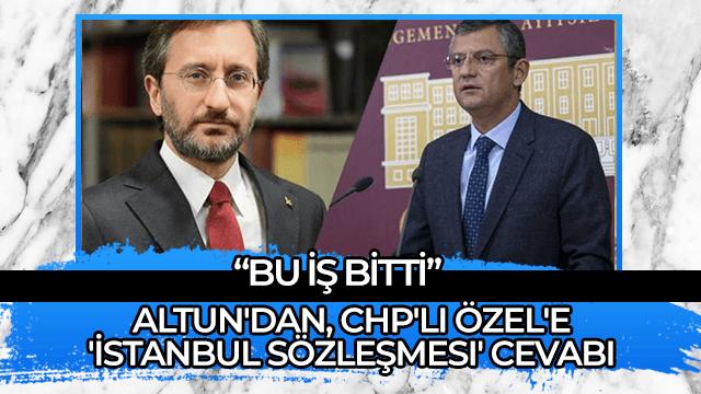 Altun'dan, CHP'li Özel'e 'İstanbul Sözleşmesi' cevabı