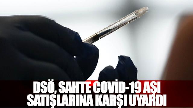 DSÖ, sahte Covid-19 aşı satışlarına karşı uyardı