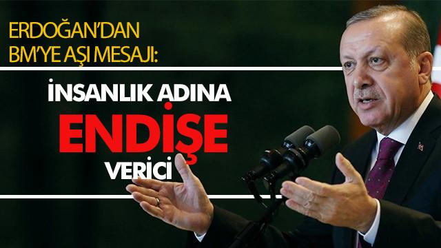 Erdoğan'dan BM'ye aşı mesajı