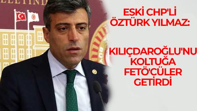 Eski CHP'li Öztürk Yılmaz: Kılıçdaroğlu'nu koltuğa FETÖ'cüler getirdi