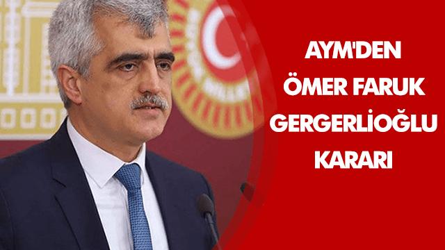 AYM'den Ömer Faruk Gergerlioğlu kararı