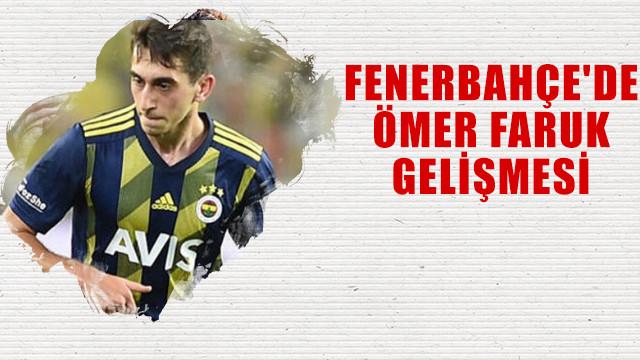 Fenerbahçe'de  Ömer Faruk gelişmesi