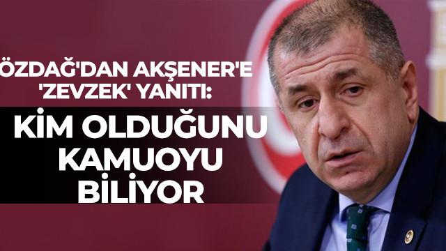 Ümit Özdağ'dan Meral Akşener'e 'zevzek' yanıtı