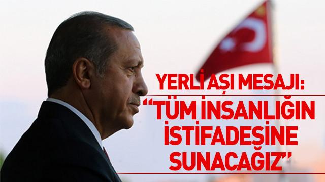Erdoğan'dan yerli aşı mesajı: Tüm insanlığın istifadesine sunacağız