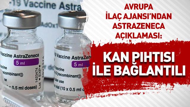Avrupa İlaç Ajansı'ndan Astrazeneca açıklaması: Kan pıhtısı ile bağlantılı
