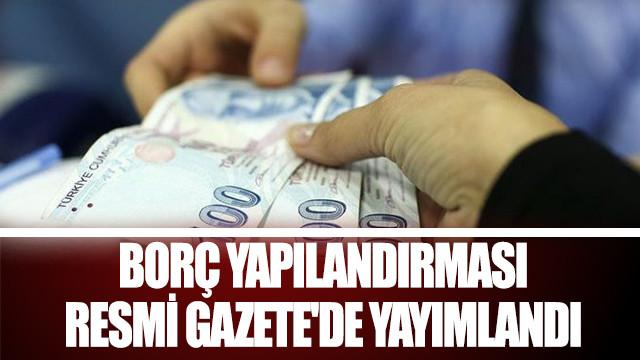 Borç yapılandırması Resmi Gazete'de yayımlandı