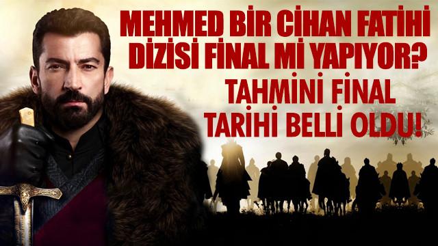 Mehmed Bir Cihan Fatihi dizisi final mi yapıyor? Mehmed Bir Cihan Fatihi final tarihi