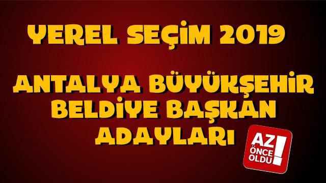 Antalya Büyükşehir Belediye başkan adayları kim oldu?