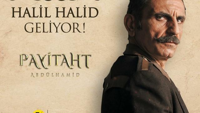 Payitaht Abdülhamid dizisinde Halil Halid kimdir?