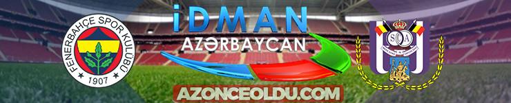 Fenerbahçe Anderlecht şifresiz canlı izle - Fenerbahçe Anderlecht Az TV İdman TV canlı izle