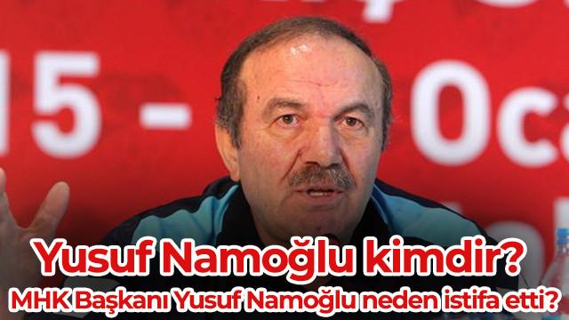 Yusuf Namoğlu kimdir? MHK Başkanı Yusuf Namoğlu neden istifa etti?