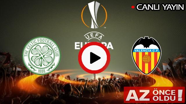 CANLI İZLE | Celtic Valencia maçı şifresiz canlı izle | Celtic Valencia CANLI İZLE