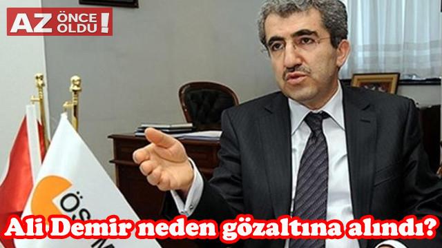 Eski ÖSYM Başkanı Ali Demir neden gözaltına alındı, kimdir, kaç yaşında?