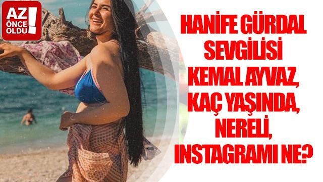 Hanife Gürdal sevgilisi Kemal Ayvaz, kaç yaşında, nereli, Instagramı ne?