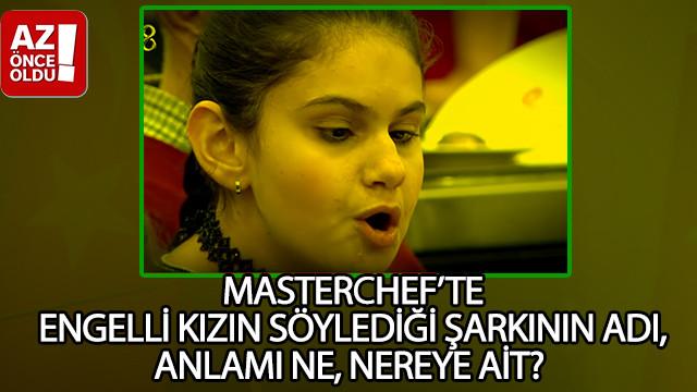 Masterchef'te engelli kızın söylediği şarkının adı, anlamı ne, nereye ait?