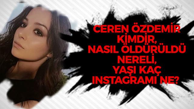 Ceren Özdemir kimdir, nasıl öldürüldü, nereli, yaşı kaç Instagramı ne?