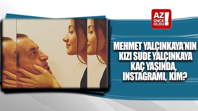 Mehmet Yalçınkaya'nın kızı Sude Yalçınkaya kaç yaşında, ınstagramı, kim?
