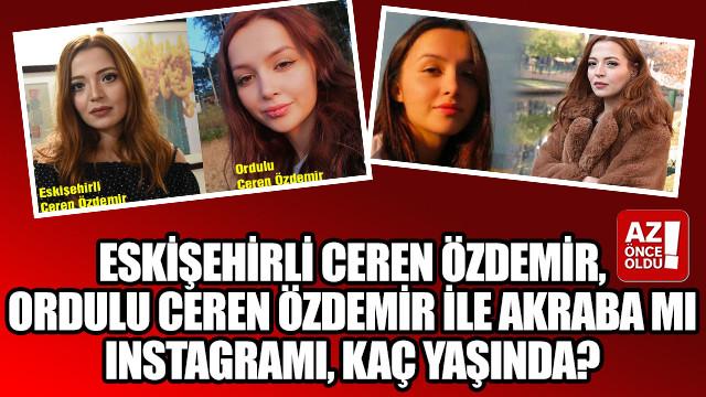 Eskişehirli Ceren Özdemir, Ordulu Ceren Özdemir ile akraba mı, Instagramı, kaç yaşında?