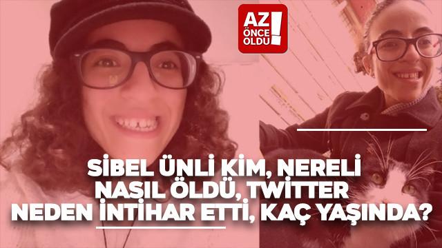 Sibel ünli kim, nereli, nasıl öldü, Twitter, neden intihar etti, kaç yaşında?
